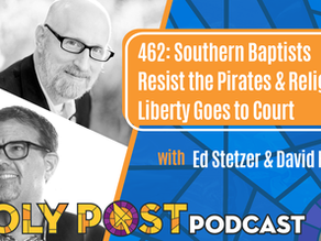 Southern Baptists Resist the Pirates & Religious Liberty Goes to Court w/ Ed Stetzer & David French