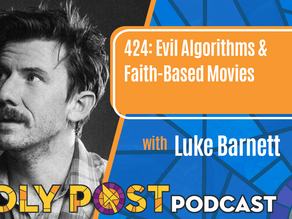 Episode 424: Evil Algorithms & Faith-Based Movies with Luke Barnett