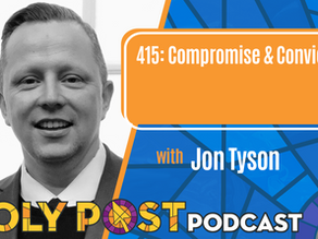 Episode 415: Compromise & Conviction with Jon Tyson