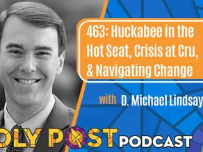 Episode 463: Huckabee in the Hot Seat, Crisis at Cru, & Navigating Change with D. Michael Lindsay