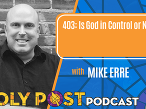 403: Is God in Control or Not? With Mike Erre
