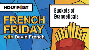 """French Friday - """"Buckets of Evangelicals"""""""