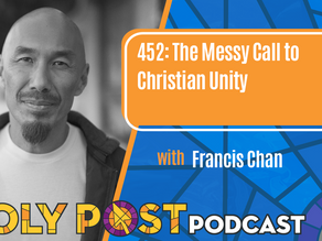 Episode 452: The Messy Call to Christian Unity with Francis Chan