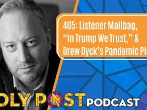 "405: Listener Mailbag, ""In Trump We Trust,"" & Drew Dyck's Pandemic Picks"