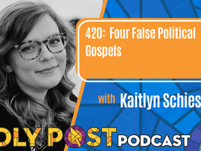 Episode 420: Four False Political Gospels with Kaitlyn Schiess