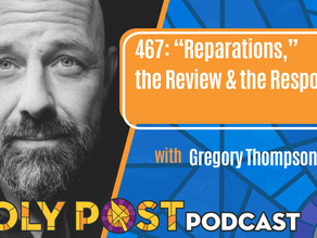 """Episode 467: """"Reparations,"""" the Review & the Response with Gregory Thompson"""