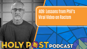 409: Lessons from Phil's Viral Video on Racism