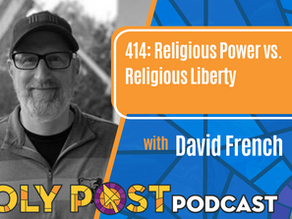 Episode 414: Religious Power vs. Religious Liberty with David French