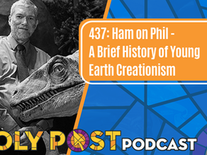 Episode 437: Ham on Phil - A Brief History of Young Earth Creationism