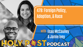 Episode 478: Foreign Policy, Adoption, & Race with Esau McCaulley & Jamie Ivey