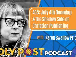 Episode 465: July 4th Roundup & the Shadow Side of Christian Publishing with Karen Swallow