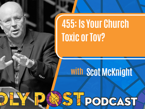 Episode 455: Is Your Church Toxic or Tov? with Scot McKnight