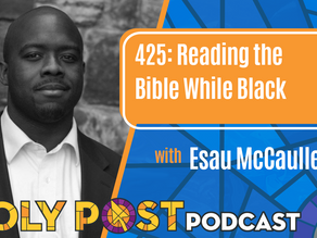 425: Reading the Bible While Black with Esau McCaulley