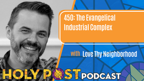 Episode 450: The Evangelical Industrial Complex with Love Thy Neighborhood
