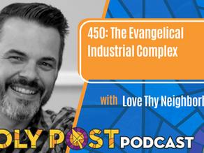 Episode 450: The Evangelical Industrial Complex with Love Thy Neighborhood