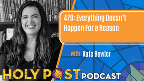 Episode 479:  Everything Doesn't Happen For a Reason with Kate Bowler