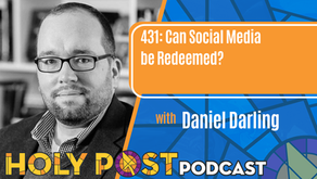 Episode 431: Can Social Media be Redeemed? with Daniel Darling