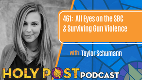 Episode 461: All Eyes on the SBC & Surviving Gun Violence with Taylor Schumann