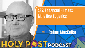 435: Enhanced Humans & the New Eugenics with Calum MacKellar