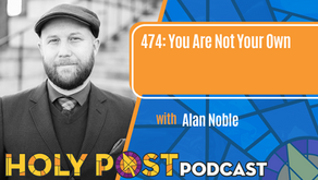 Episode 474: You Are Not Your Own with Alan Noble