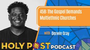 Episode 458: The Gospel Demands Multiethnic Churches with Derwin Gray