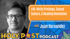 Episode 410: White Privilege, Cancel Culture, & Reading Revelation with Juan Hernandez