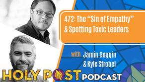 "Episode 472: The ""Sin of Empathy"" & Spotting Toxic Leaders with Jamin Goggin & Kyle Strobel"