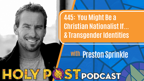 Episode 445: You Might Be a Christian Nationalist If... & Transgender Identities w/ Preston Sprinkle