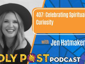 407: Celebrating Spiritual Curiosity With Jen Hatmaker