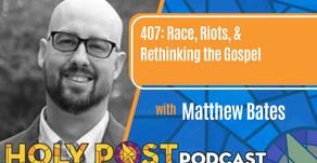 408: Race, Riots, & Rethinking the Gospel with Matthew Bates