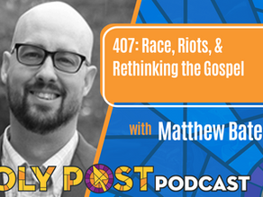 408: Race, Riots, & Rethinking the Gospel with Matthew Bates