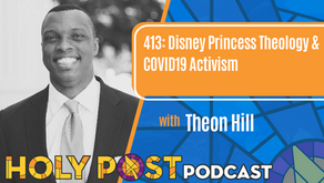 Episode 413: Disney Princess Theology & COVID19 Activism with Theon Hill