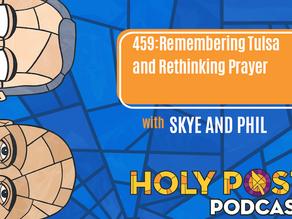 Episode 459: Remembering Tulsa and Rethinking Prayer