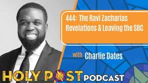 Episode 444: The Ravi Zacharias Revelations & Leaving the SBC with Charlie Dates