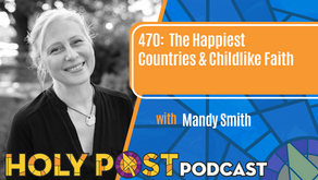 Episode 470: The Happiest Countries & Childlike Faith with Mandy Smith