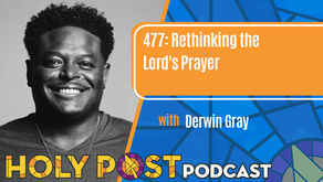 Episode 477: Rethinking the Lord's Prayer with Derwin Gray