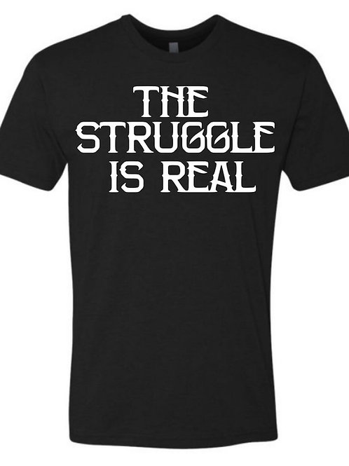 The Struggle Is Real- Tee