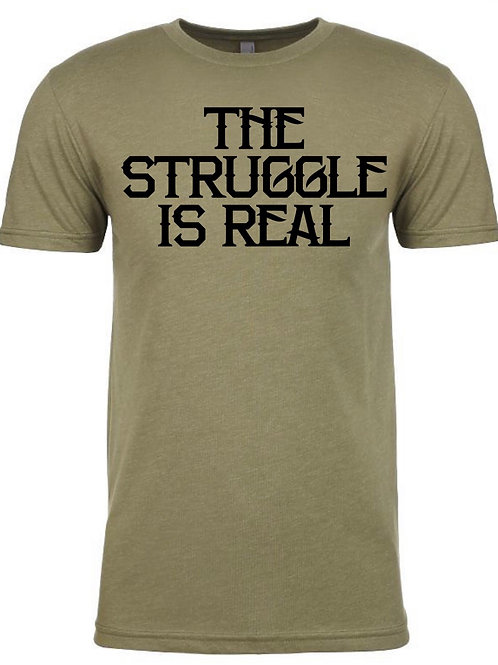 The Struggle Is Real- Tee (military green)