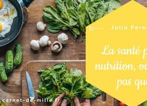 La santé par la nutrition, oui mais pas que ! par Julia Pereira