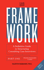 Framework: A Definitive Guide to Structuring Consulting Case Interviews (Part One)