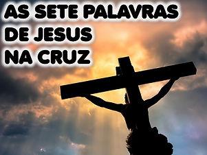 AS SETE PALAVRAS DE JESUS NA CRUZ.jpg