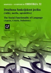"""Družbena funkcijskost jezika (vidiki, merila, opredelitve): Zbornik radova sa simpozija """"Obdobja 32"""""""
