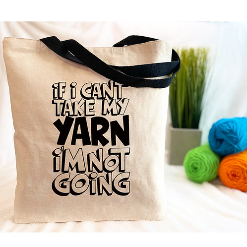 If I Can't Take My Yarn I'm Not Going