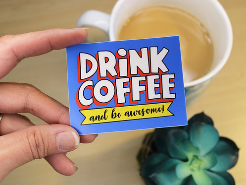 Drink Coffee And Be Awesome Sticker