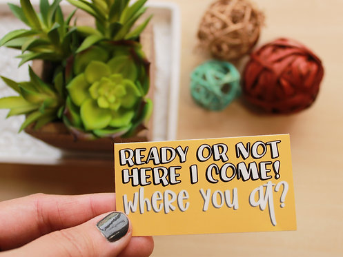 Ready Or Not Here I Come Sticker