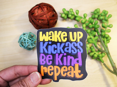 Wake Up Kick Ass Be Kind Repeat Sticker