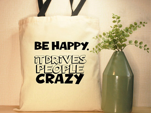 Be Happy. It Drives People Crazy