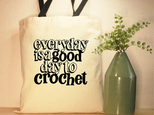 Everyday Is A Good Day To Crochet