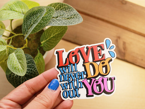 Love Will Never Do Without You Sticker