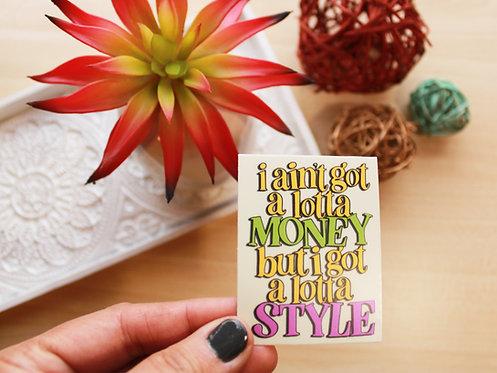 I Ain't Got A Lotta Money Sticker